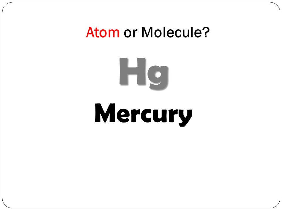 Atom or Molecule Hg Mercury