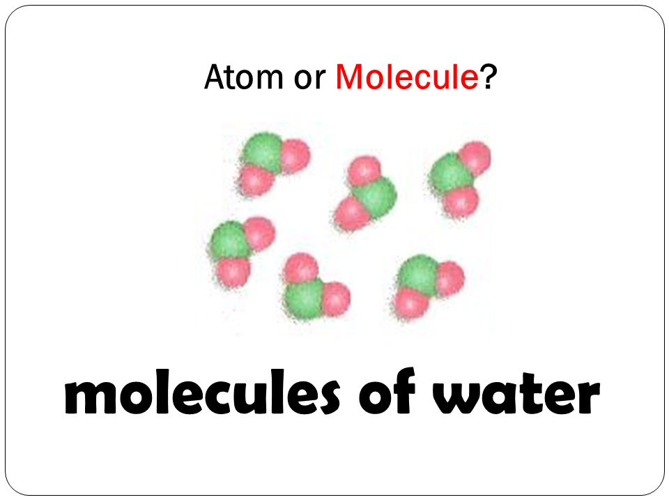 molecules of water