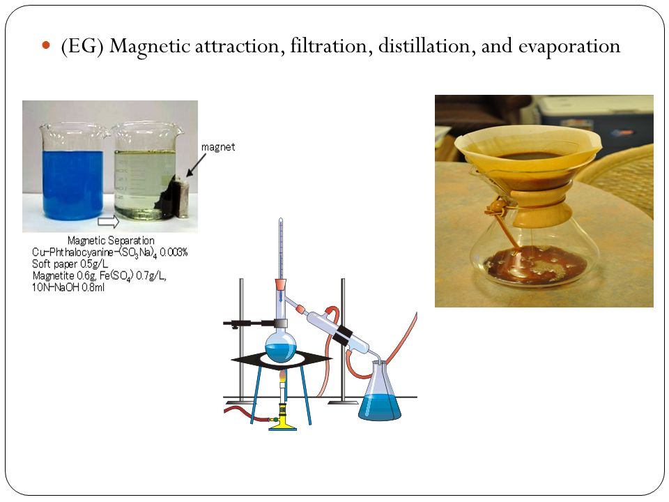 (EG) Magnetic attraction, filtration, distillation, and evaporation
