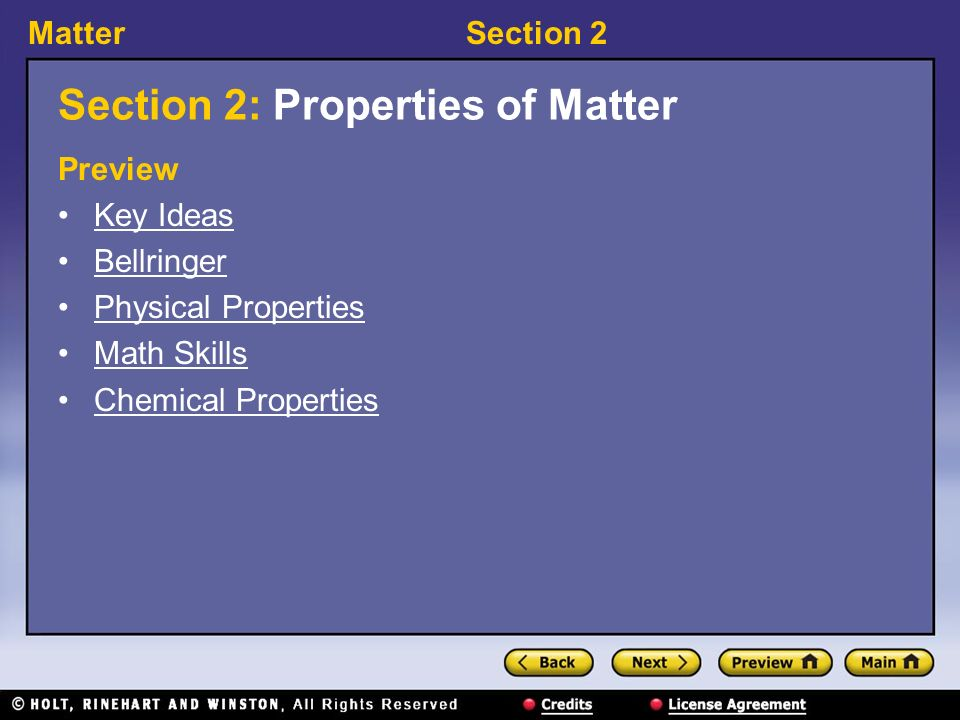 MatterSection 2 Section 2: Properties of Matter Preview Key Ideas Bellringer Physical Properties Math Skills Chemical Properties