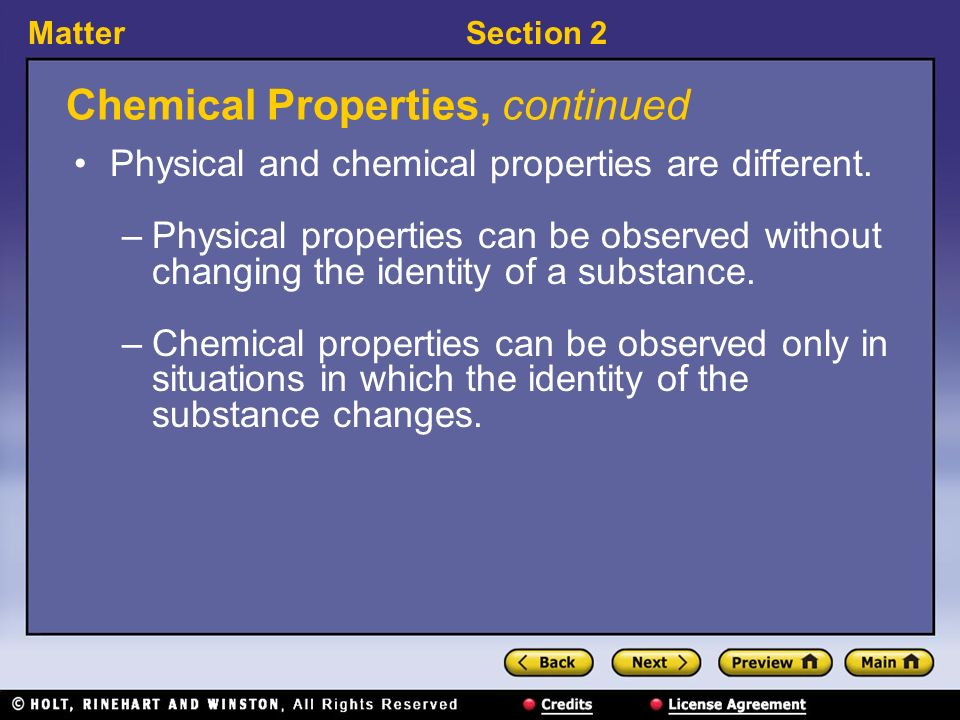 MatterSection 2 Chemical Properties, continued Physical and chemical properties are different.