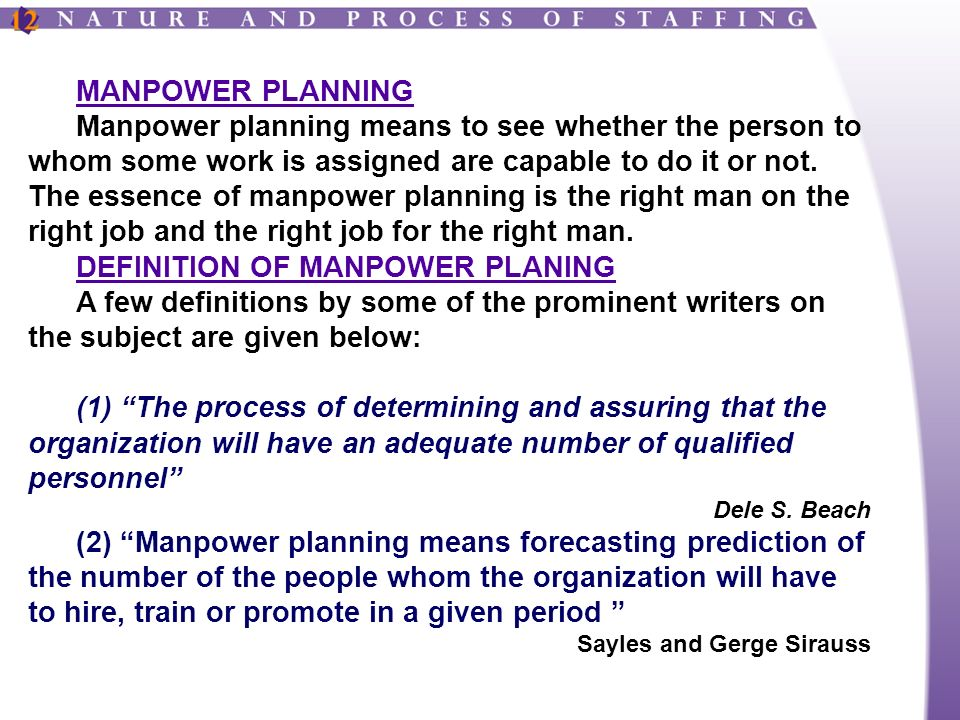 MANPOWER PLANNING Manpower planning means to see whether the person to whom some work is assigned are capable to do it or not.