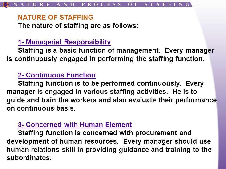 NATURE OF STAFFING The nature of staffing are as follows: 1- Managerial Responsibility Staffing is a basic function of management.