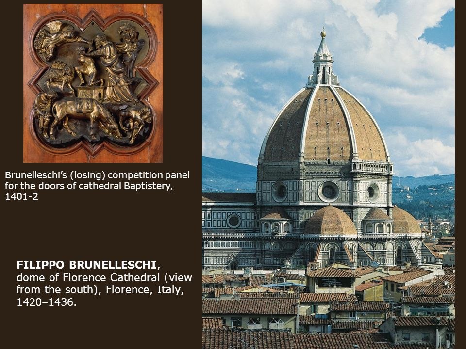 FILIPPO BRUNELLESCHI dome of Florence Cathedral (view from the south) Florence & Humanism and the Allure of Antiquity: 15 th Century Italian Art ...