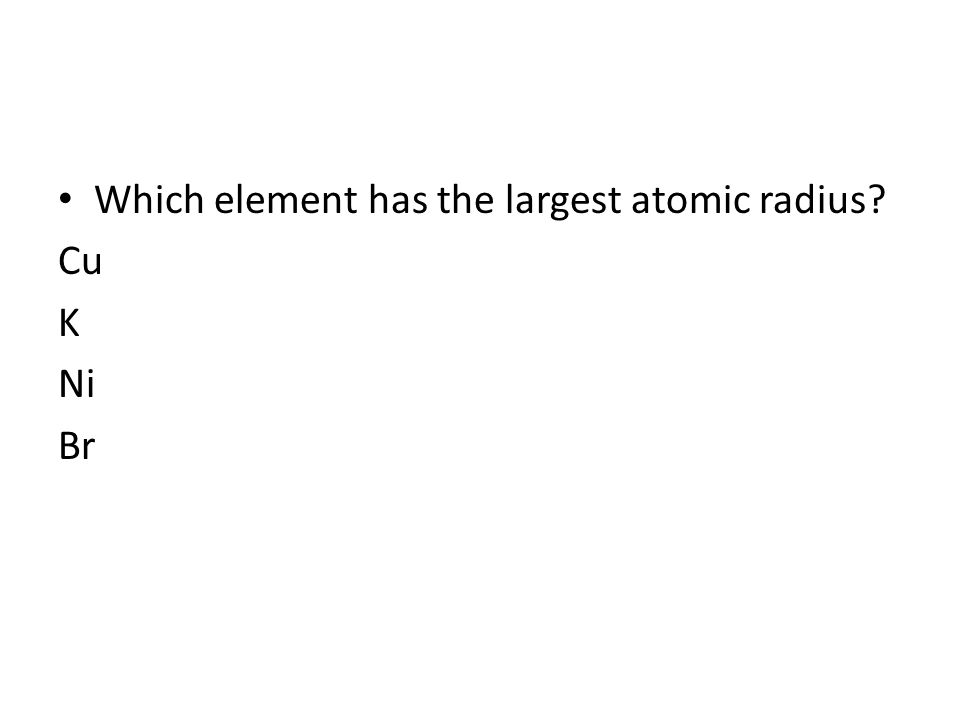 Periodic trends which element has the largest atomic radius cu k periodic trends 2 which element has the largest atomic radius urtaz Gallery
