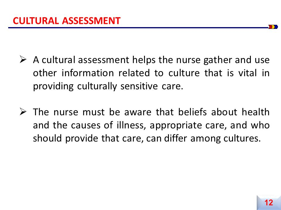  A cultural assessment helps the nurse gather and use other information related to culture that is vital in providing culturally sensitive care.  Th