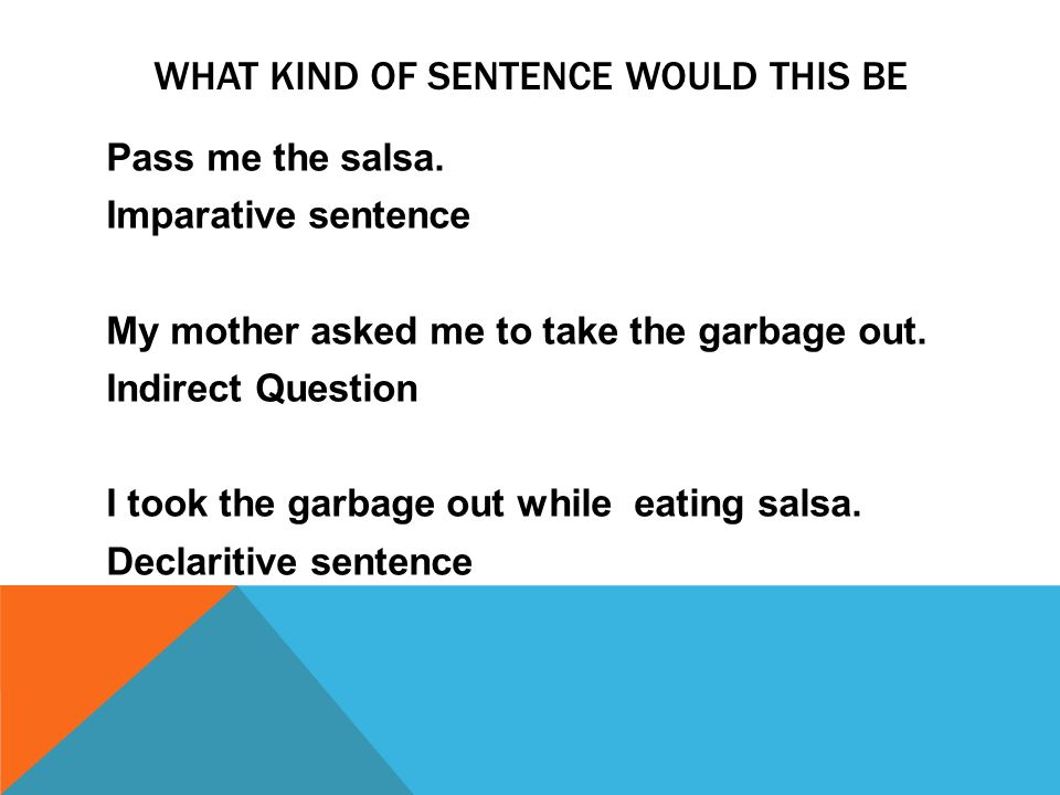 WHAT KIND OF SENTENCE WOULD THIS BE Pass me the salsa.