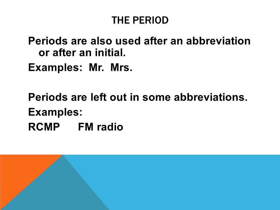 THE PERIOD Periods are also used after an abbreviation or after an initial.