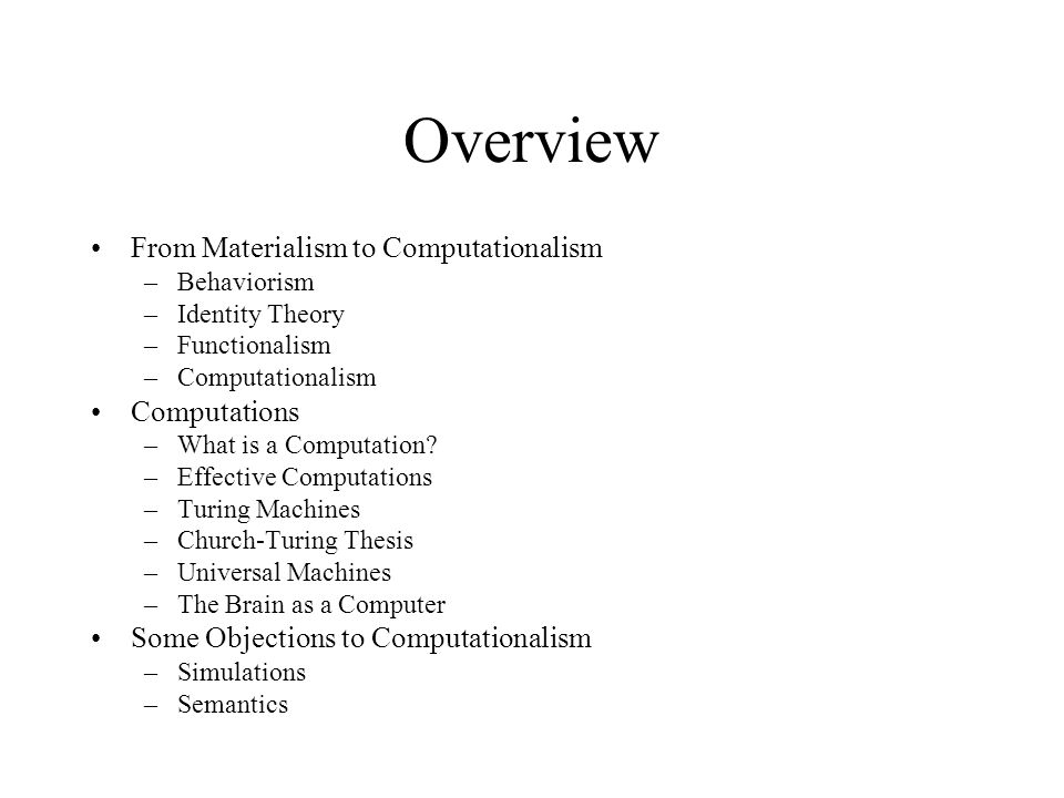 Overview From Materialism to Computationalism –Behaviorism –Identity Theory –Functionalism –Computationalism Computations –What is a Computation.