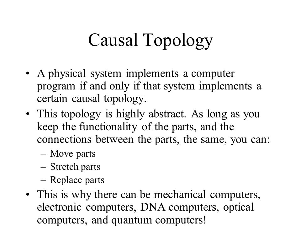 Causal Topology A physical system implements a computer program if and only if that system implements a certain causal topology.