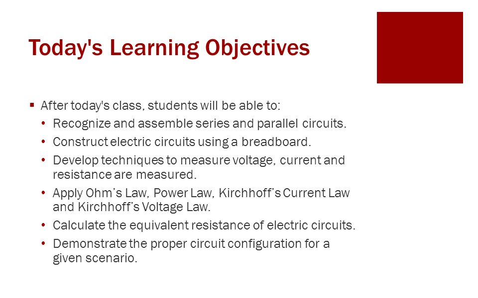 Today s Learning Objectives  After today s class, students will be able to: Recognize and assemble series and parallel circuits.