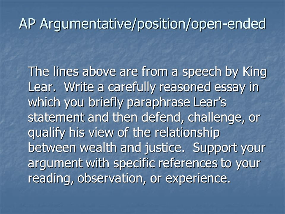 AP Argumentative/position/open-ended The lines above are from a speech by King Lear.