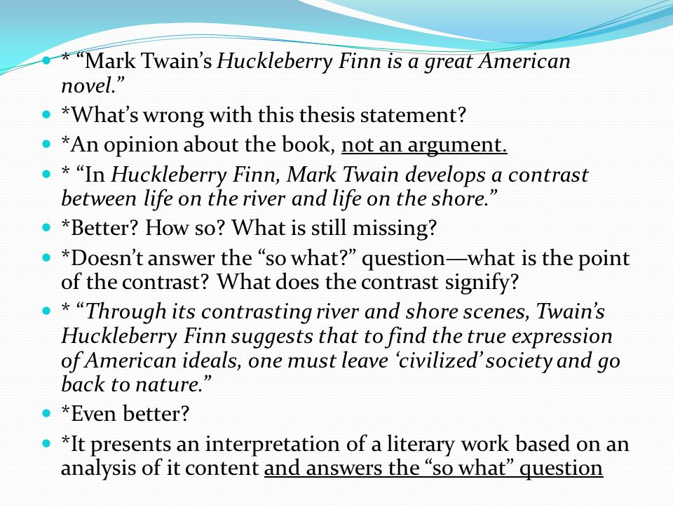 thesis statement on mark twain Thesis: in his novel the adventures of huckleberry finn, mark twain successfully incorporates realism and humor through masterly crafted characters and a unique setting, whose imperfections provide the audience with both elements.