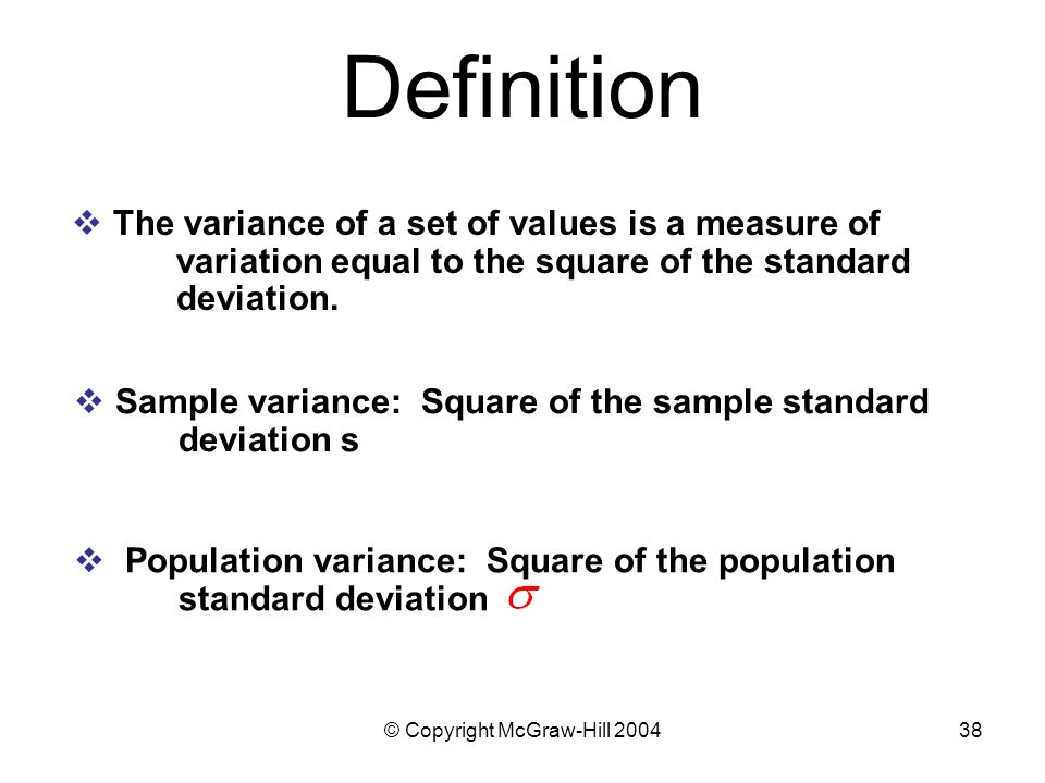 Copyright McGraw Hill 200438  Population Variance: Square Of The  Population Standard Deviation