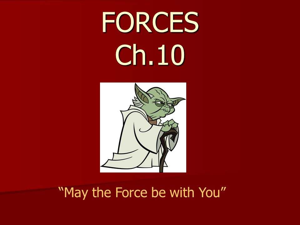 FORCES Ch.10 May the Force be with You
