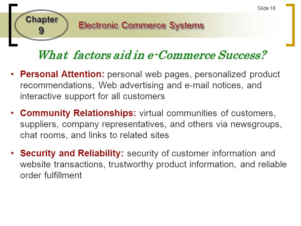 Chapter 9 Electronic Commerce Systems Slide 16 What factors aid in e-Commerce Success.