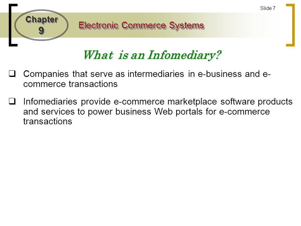 Chapter 9 Electronic Commerce Systems Slide 7 What is an Infomediary.