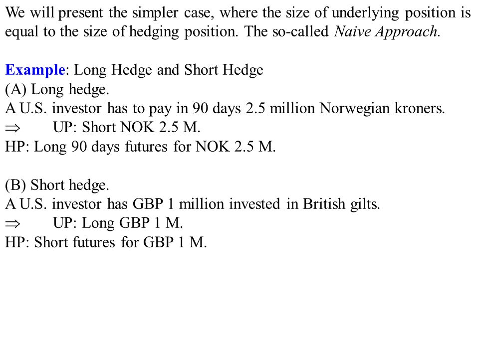 We will present the simpler case, where the size of underlying position is equal to the size of hedging position.