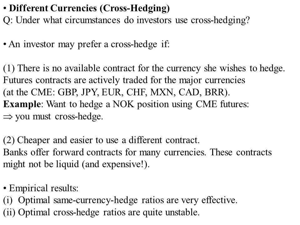 Different Currencies (Cross-Hedging) Q: Under what circumstances do investors use cross-hedging.