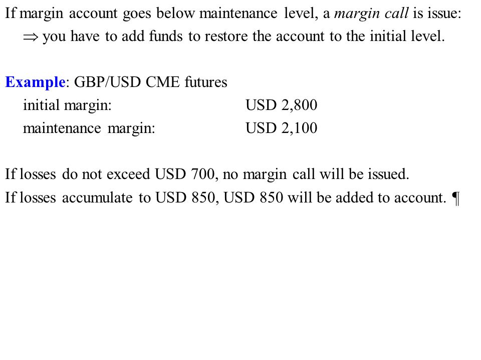 If margin account goes below maintenance level, a margin call is issue:  you have to add funds to restore the account to the initial level.