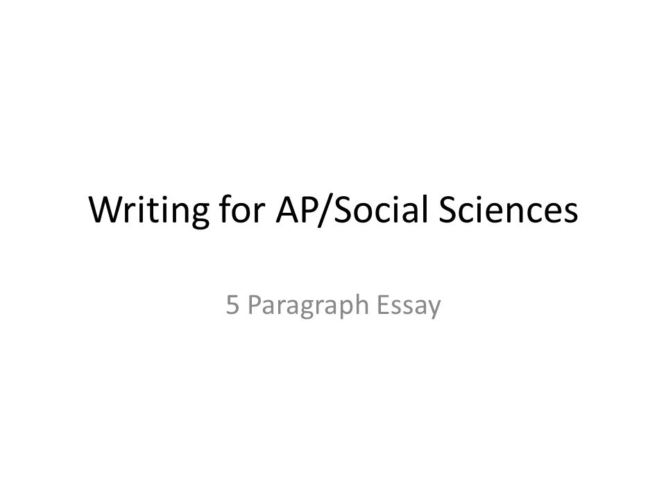 writing for ap social sciences paragraph essay ppt  1 writing for ap social sciences 5 paragraph essay