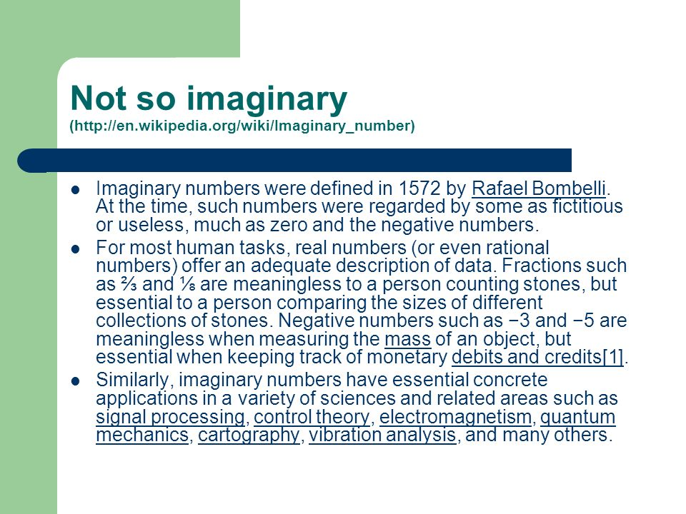 """history of imaginary numbers History the number i has its the """"imaginary number"""" as a result of a diatribe by while we often use imaginary numbers in describing the steady."""