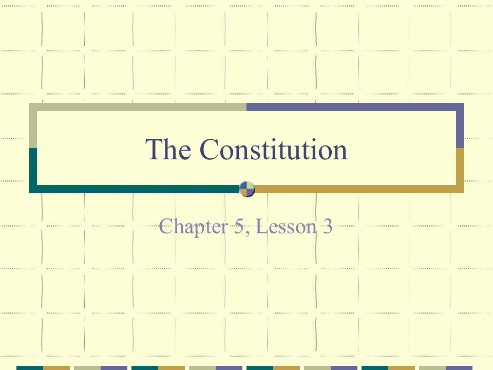 The Constitution Chapter 5, Lesson 3