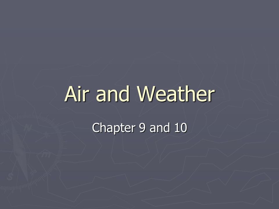 Air and Weather Chapter 9 and 10