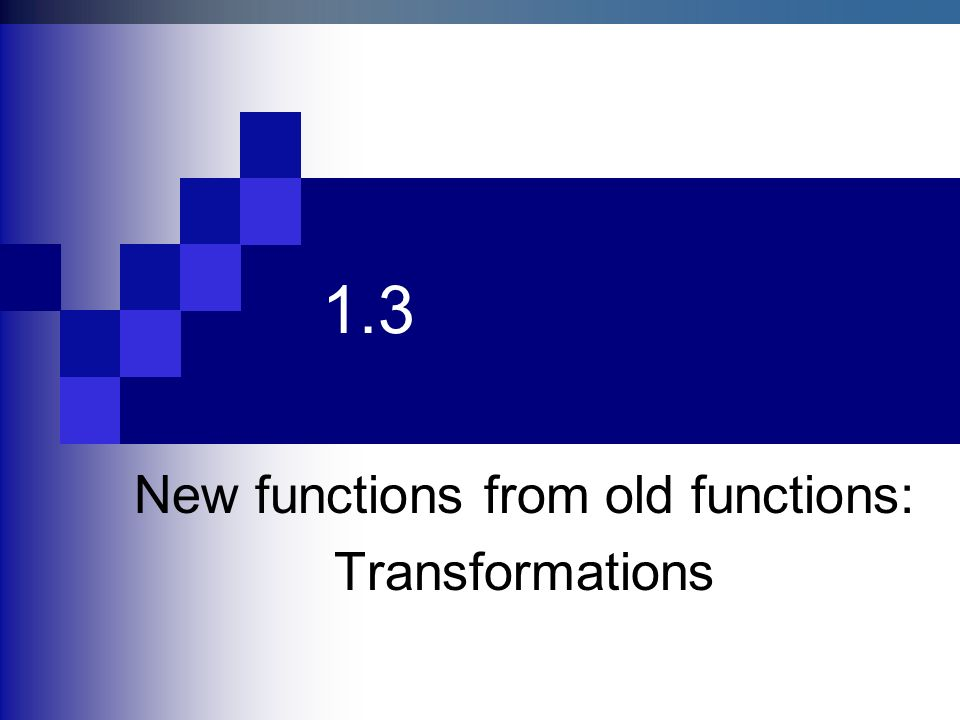 1.3 New functions from old functions: Transformations