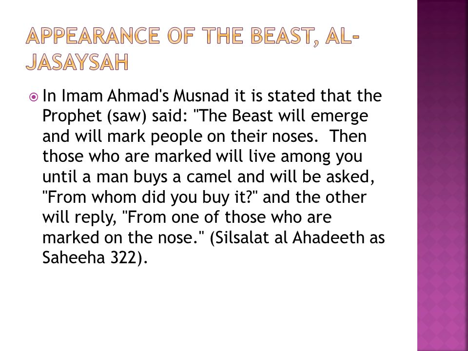  In Imam Ahmad s Musnad it is stated that the Prophet (saw) said: The Beast will emerge and will mark people on their noses.
