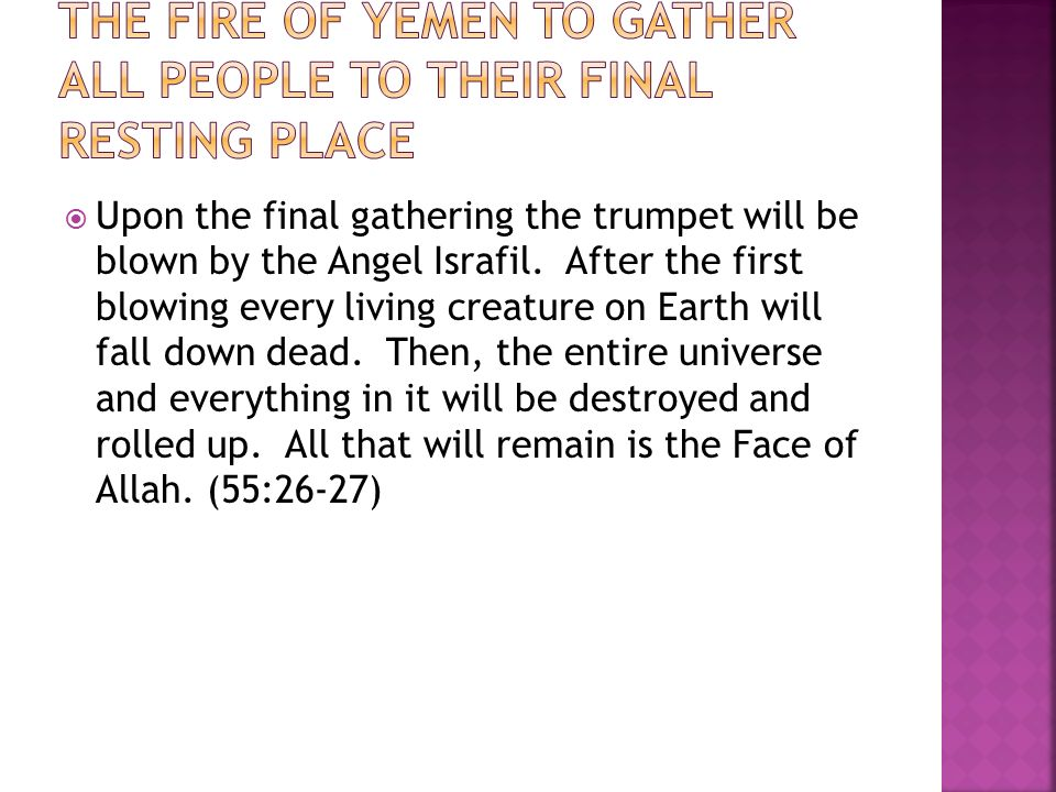  Upon the final gathering the trumpet will be blown by the Angel Israfil.