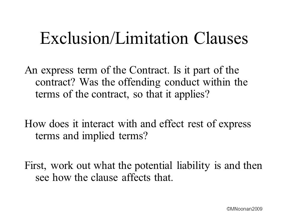 ©MNoonan2009 Exclusion/Limitation Clauses An express term of the Contract.
