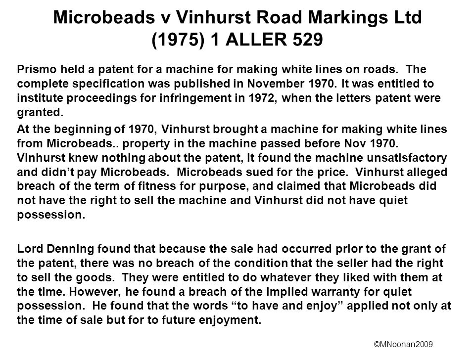 ©MNoonan2009 Microbeads v Vinhurst Road Markings Ltd (1975) 1 ALLER 529 Prismo held a patent for a machine for making white lines on roads.