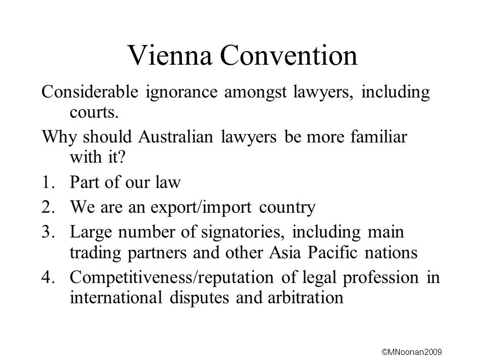 ©MNoonan2009 Vienna Convention Considerable ignorance amongst lawyers, including courts.
