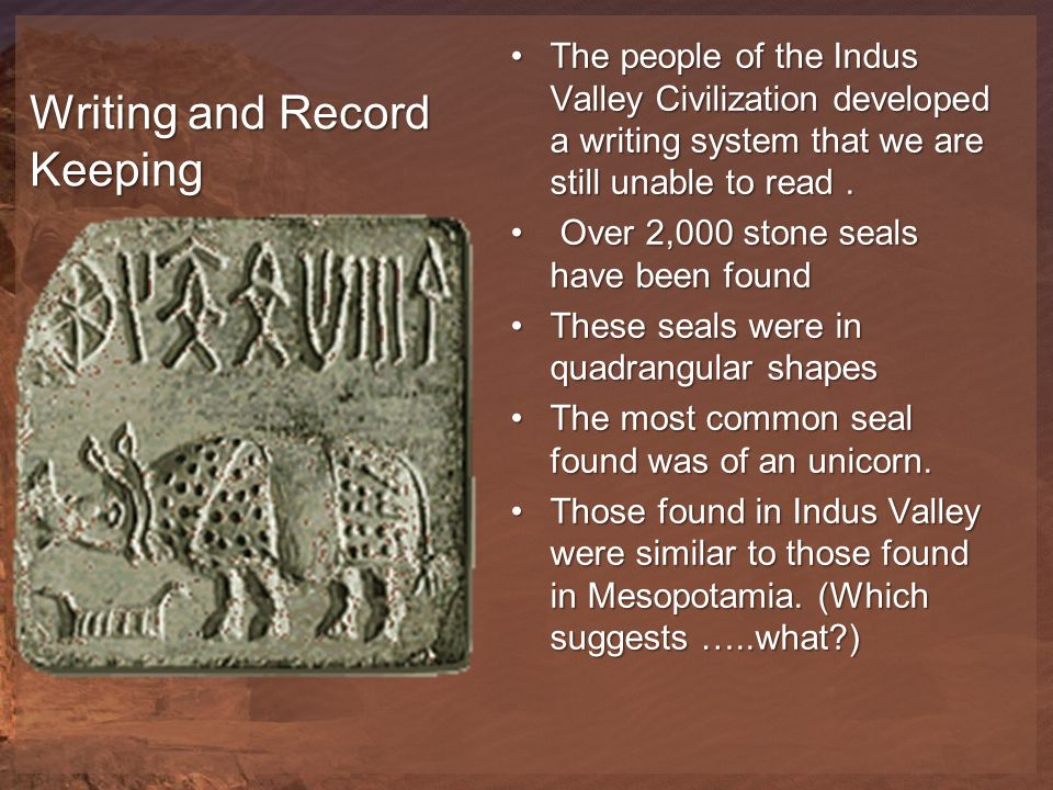 indus valley writing Little is known in detail about the societal structure of the ancient indus valley inhabitants, because their writings have not been deciphered as of 2014 however, archaeologists have made many discoveries that suggest indus society was highly egalitarian with a centralized government.
