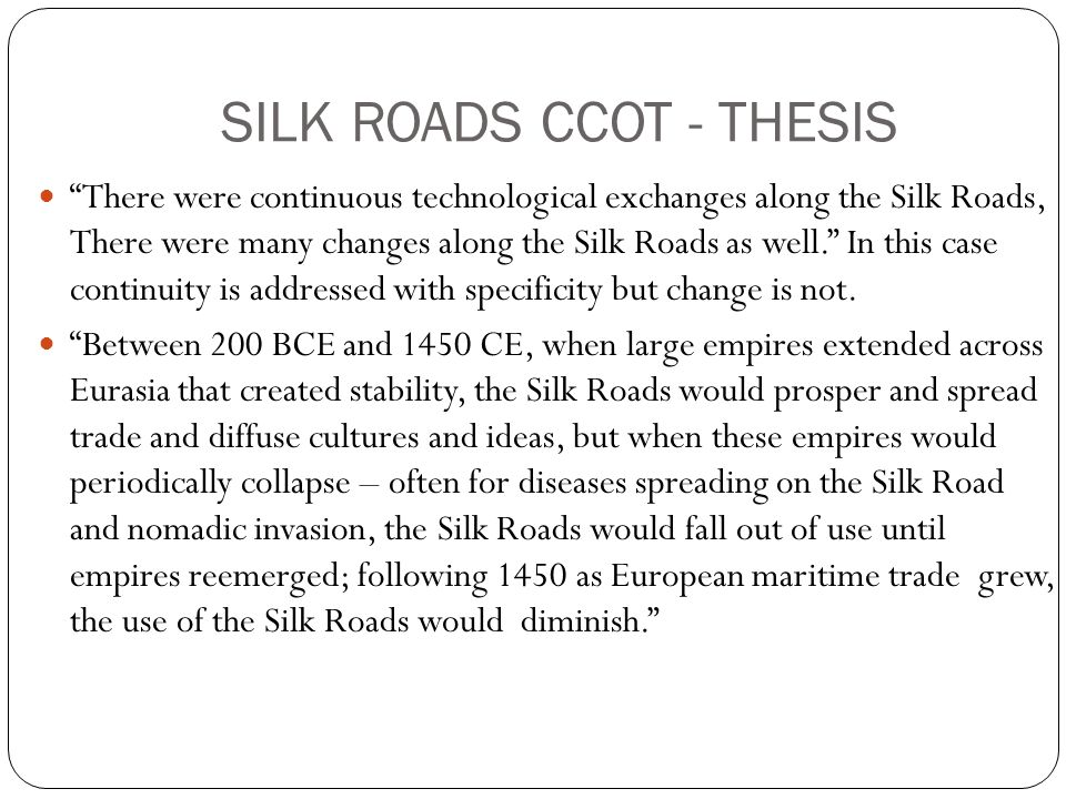 ccot silk road essay Ccot interactions on the silk road between 200 bce and 1450 ce, interactions on the silk road changed the amount of trade and altered the silk road, but.
