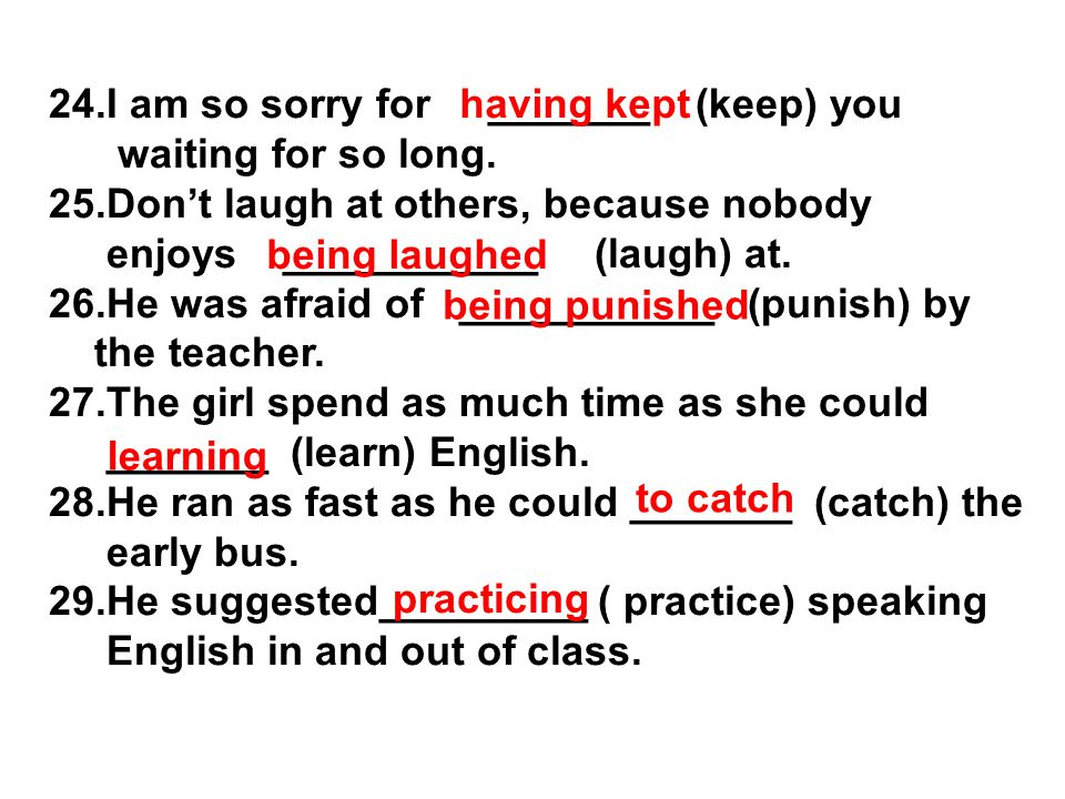 24.I am so sorry for _______ (keep) you waiting for so long.