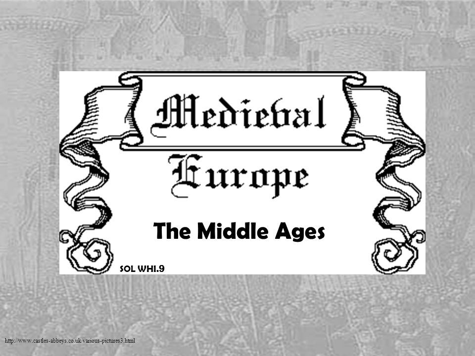 The Middle Ages SOL WHI. 9 http://www.castles-abbeys.co.uk/various-pictures3.html