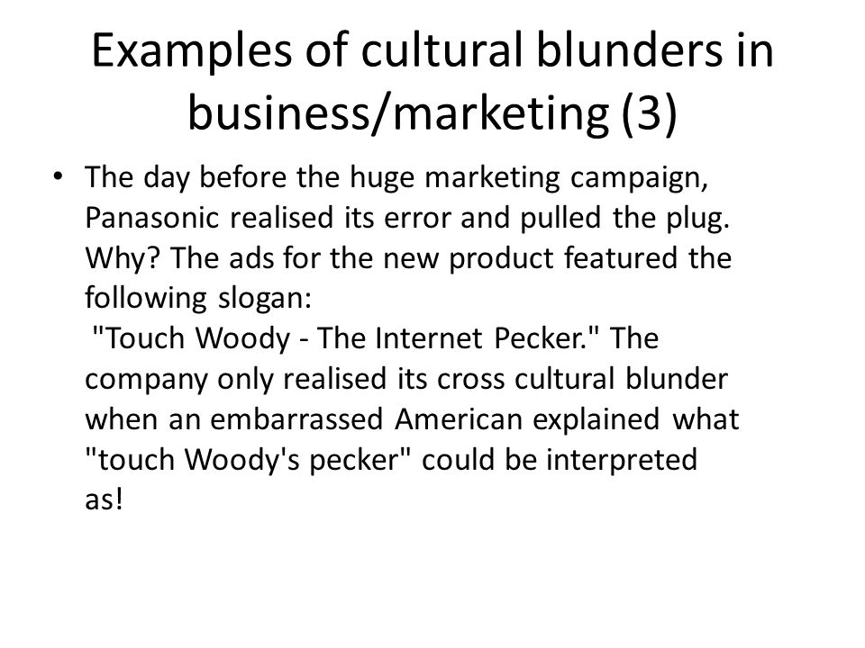 Examples of cultural blunders in business/marketing (3) The day before the huge marketing campaign, Panasonic realised its error and pulled the plug.