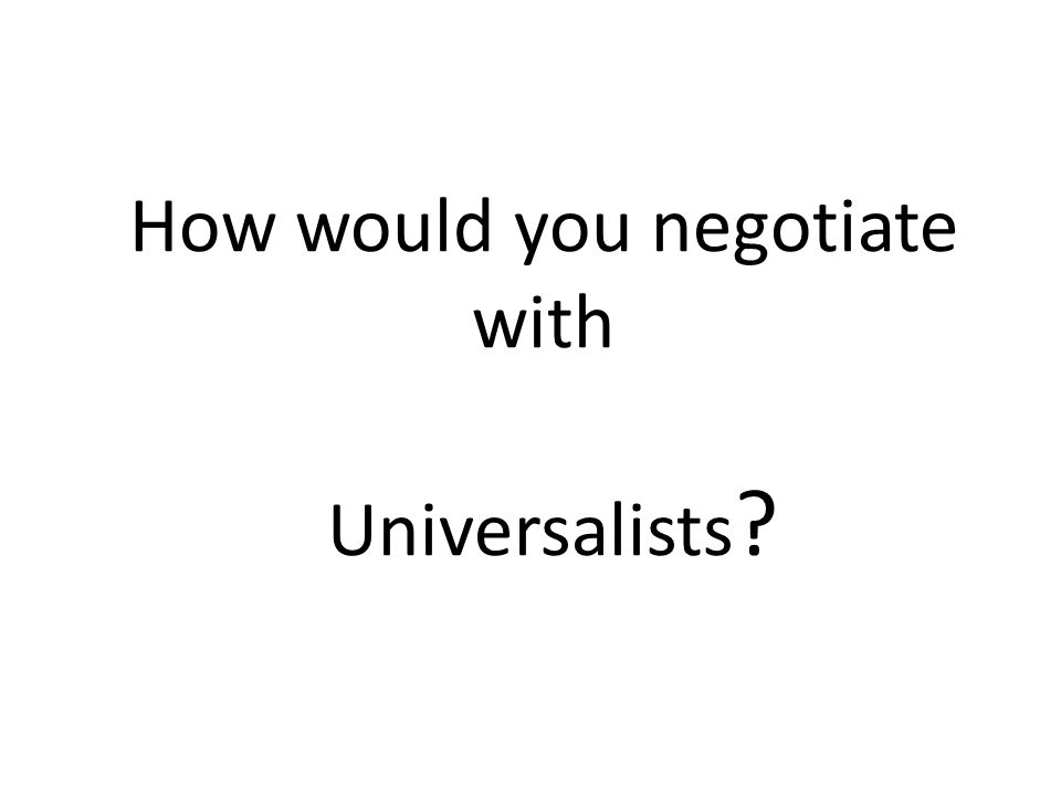 How would you negotiate with Universalists