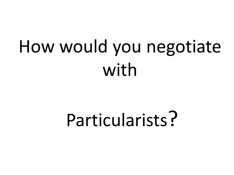 How would you negotiate with Particularists