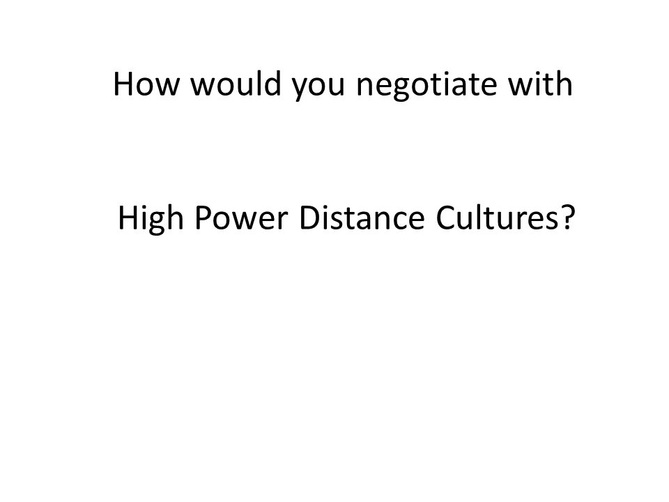 How would you negotiate with High Power Distance Cultures