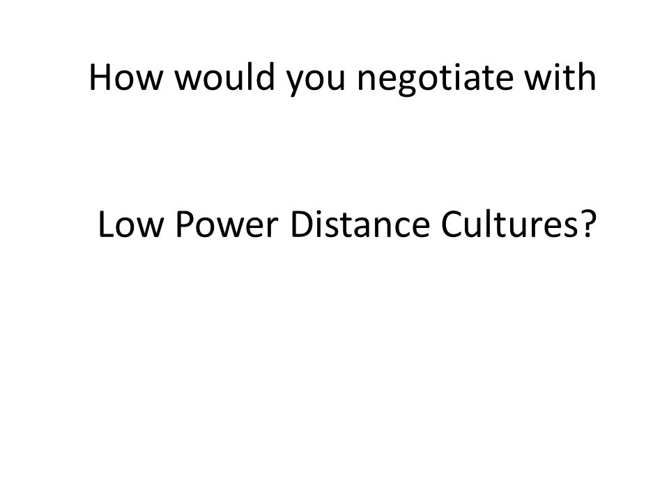 How would you negotiate with Low Power Distance Cultures