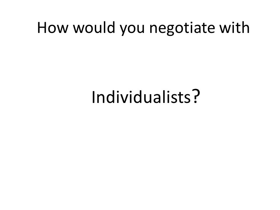 How would you negotiate with Individualists