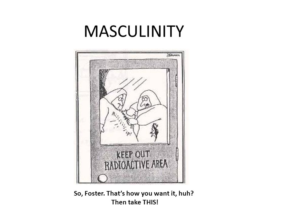 MASCULINITY So, Foster. That's how you want it, huh Then take THIS!