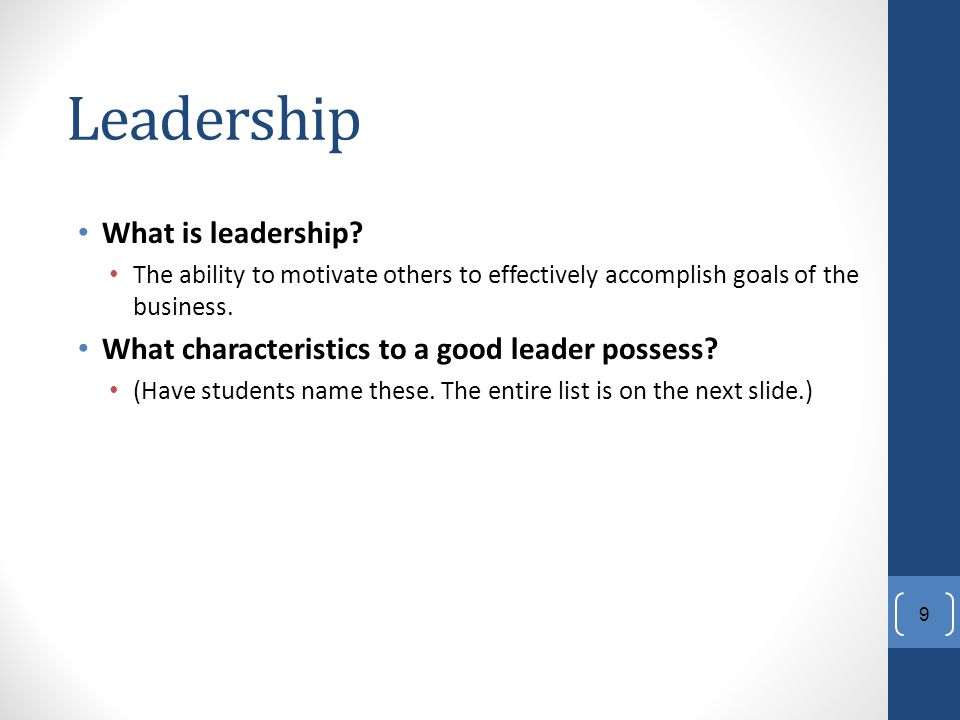 What is leadership. The ability to motivate others to effectively accomplish goals of the business.