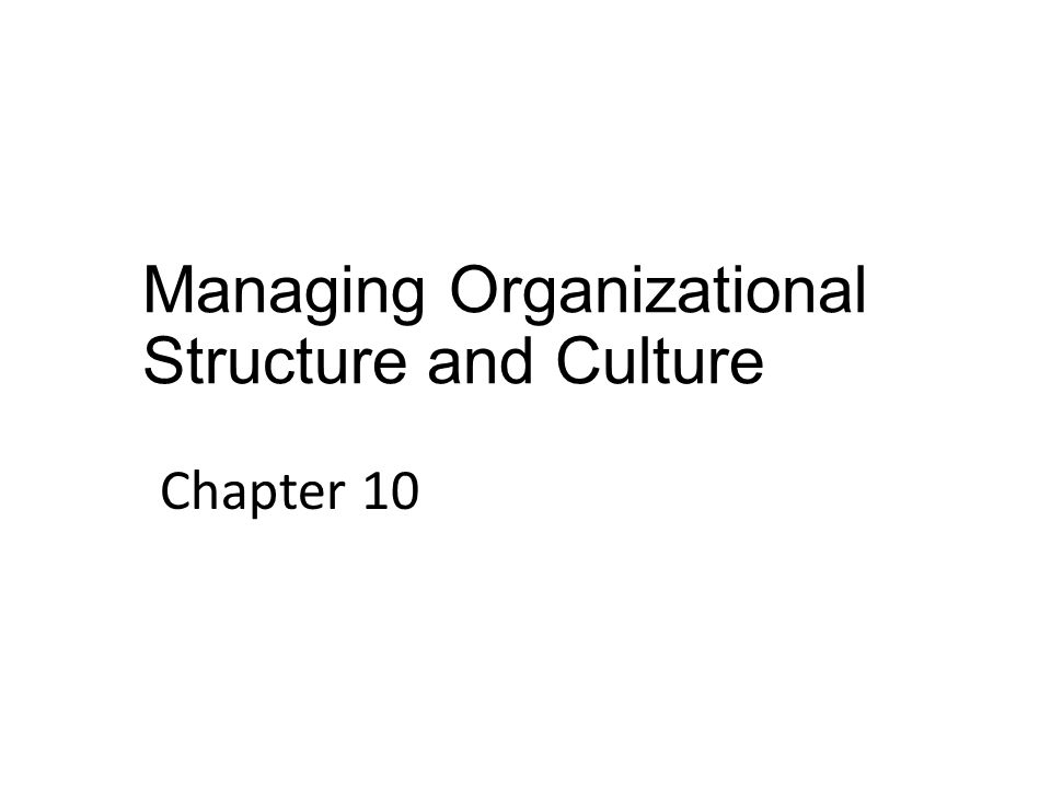 Managing Organizational Structure and Culture Chapter 10