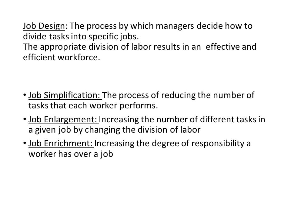 Job Design: The process by which managers decide how to divide tasks into specific jobs.