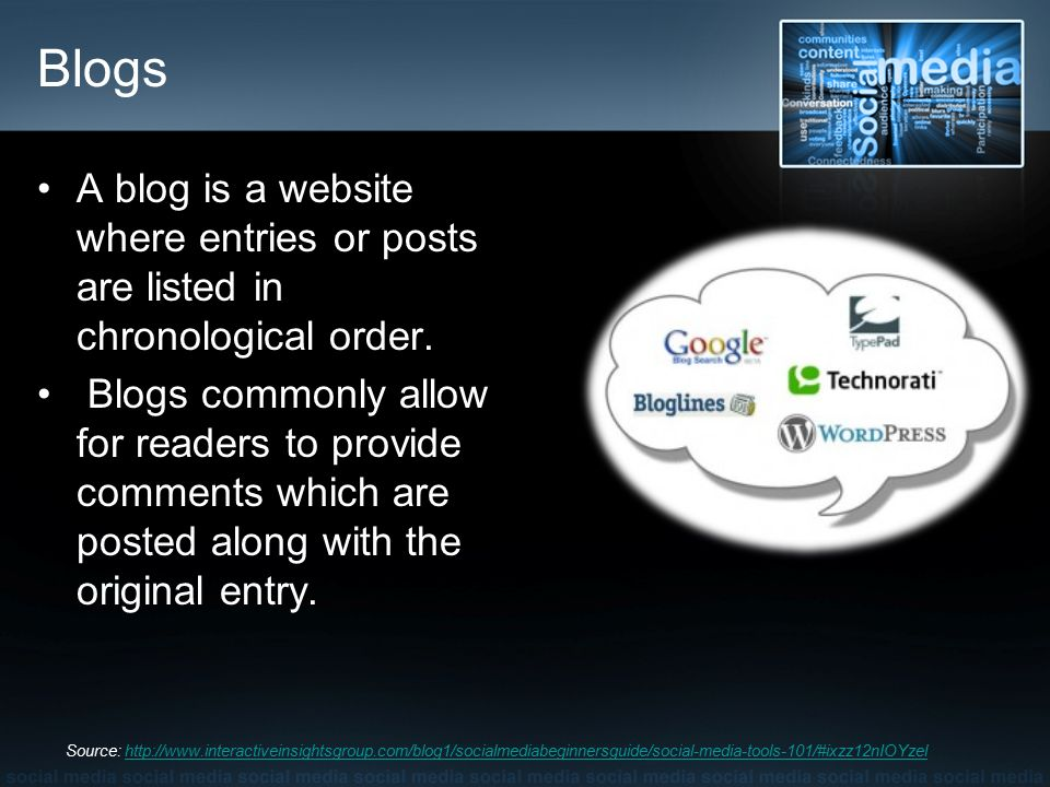 Blogs A blog is a website where entries or posts are listed in chronological order.