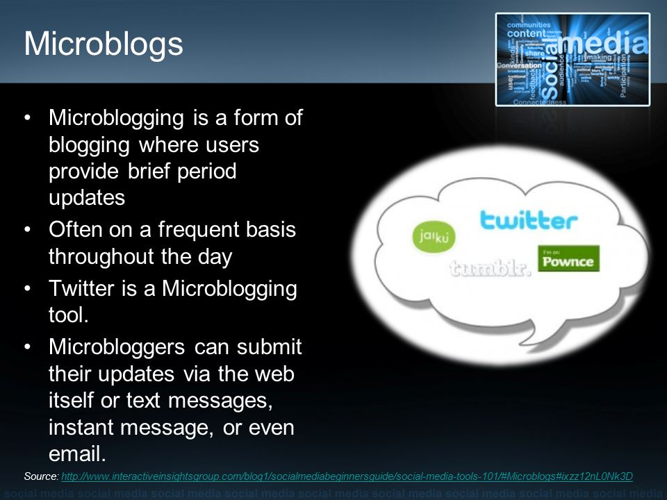Microblogs Microblogging is a form of blogging where users provide brief period updates Often on a frequent basis throughout the day Twitter is a Microblogging tool.